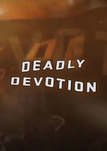 Deadly Devotion Ne Zaman?'